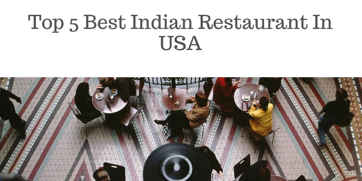 Top 5 Best Indian Restaurant In USA