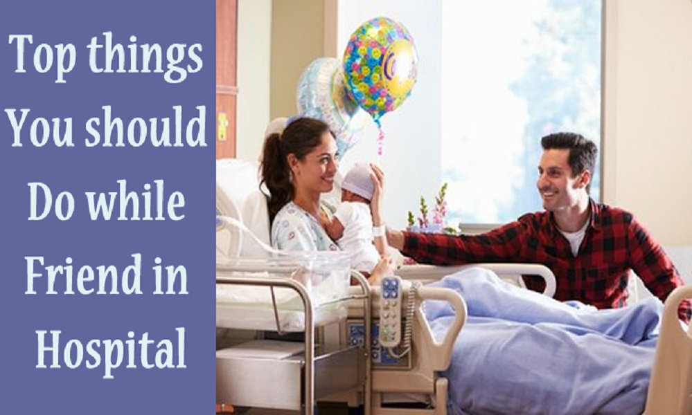 Top things you should Do while friend in hospital