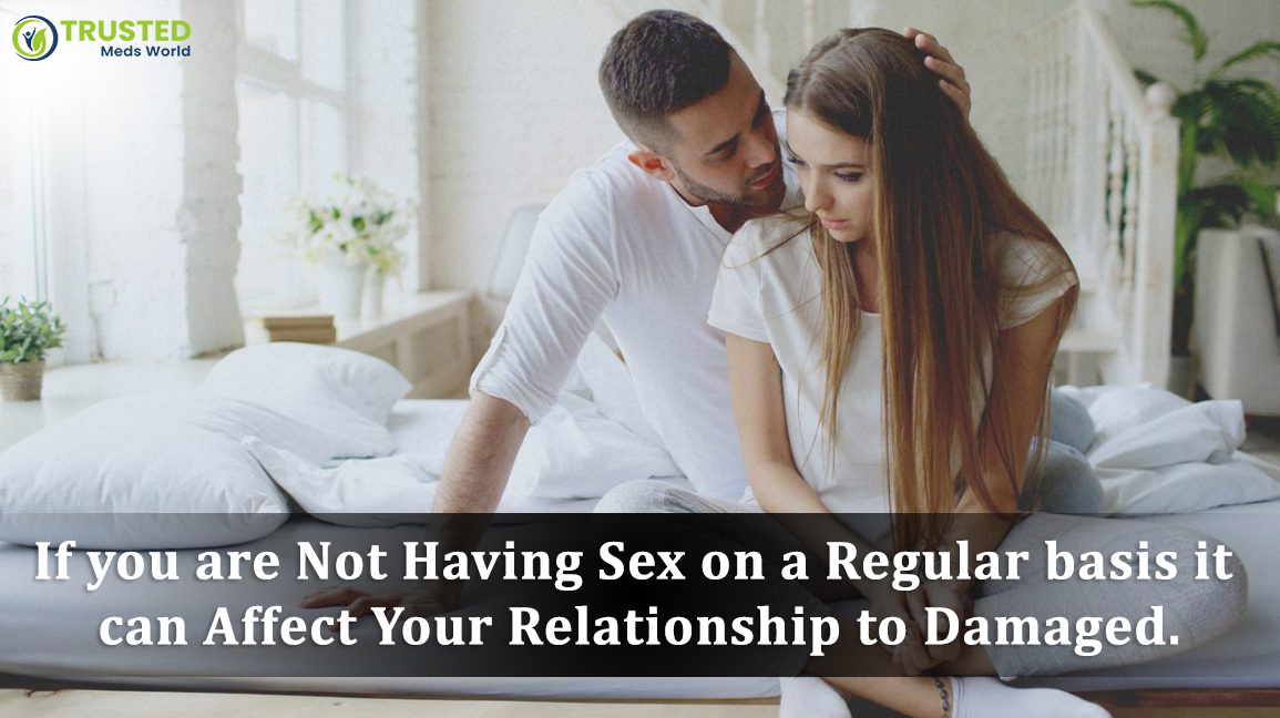 If you are Not Having Sex on a Regular basis it can Affect Your Relationship to Damaged
