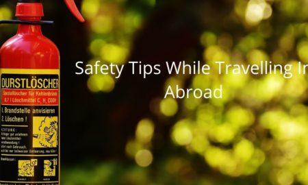 Safety Tips While Travelling In Abroad